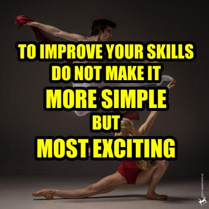 to improve your skills do not make it more simple but most excting